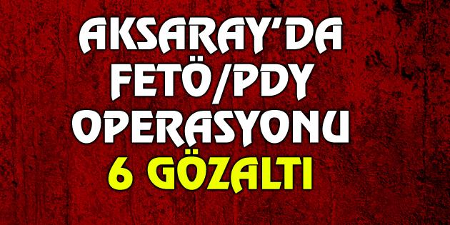 FETÖ/PDY operasyonu: 6 gözaltı