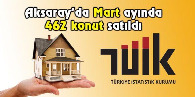 Aksaray'da Mart ayında 462 konut satıldı
