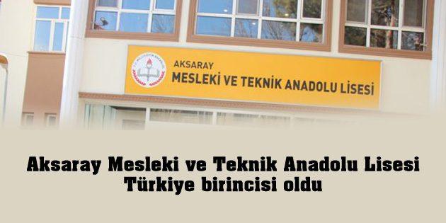 Aksaray Mesleki ve Teknik Anadolu Lisesi Türkiye birincisi oldu