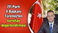 İYİ Parti İl Başkanı Türemiş'ten kurultay değerlendirmesi