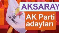 İşte AK Parti'nin Aksaray adayları