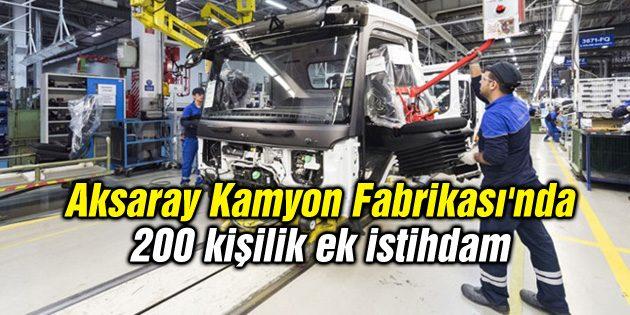 Aksaray Kamyon Fabrikası'nda 200 kişilik ek istihdam