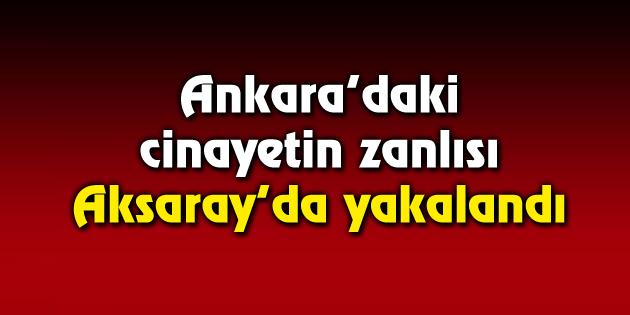 Ankara'daki cinayetin zanlısı Aksaray'da yakalandı