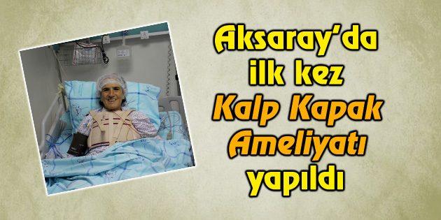 Aksaray'da ilk kez Kalp Kapak Ameliyatı yapıldı