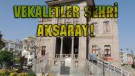 Vekaletler şehri Aksaray!