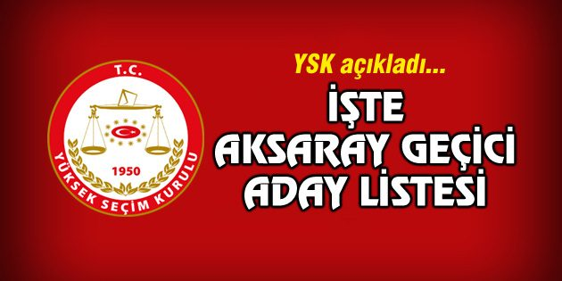 YSK, Aksaray'ın Milletvekili geçici aday listesini açıkladı