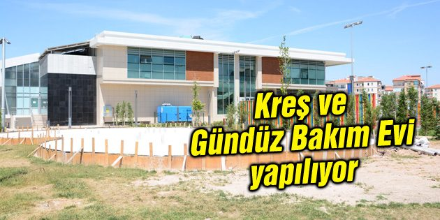 Aksaray'a Kreş ve Gündüz Bakım Evi yapılıyor