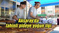 Aksaray'da tahinli pideye yoğun ilgi