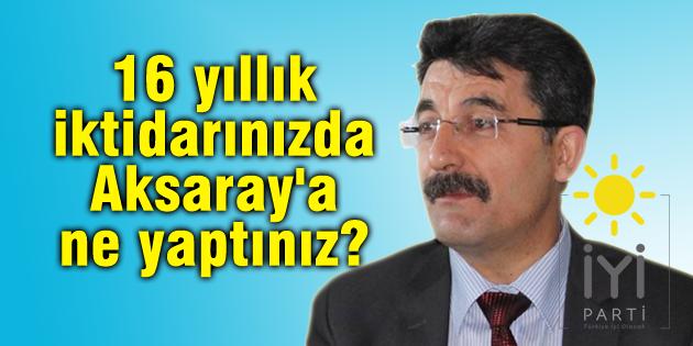 Ayhan Erel: 16 yıllık iktidarınızda Aksaray'a ne yaptınız?
