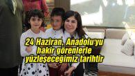 24 Haziran, Anadolu'yu hakir görenlerle yüzleşeceğimiz tarihtir
