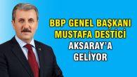 BBP Genel Başkanı Mustafa Destici Aksaray'a geliyor