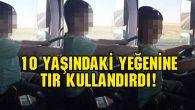 Tır kullanan 10 yaşındaki çocuk sanal polislere yakalandı