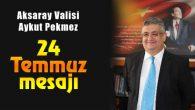 Vali Pekmez'den 24 Temmuz mesajı