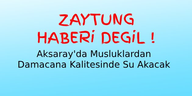 Zaytung haberi değil: Aksaray, damacana kalitesinde su içecek!
