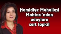 Hamidiye Mahallesi Muhtarı'ndan adaylara sert tepki!