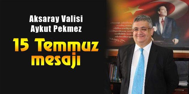 Vali Aykut Pekmez'in 15 Temmuz mesajı