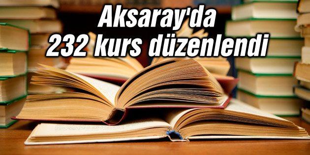 Aksaray'da 232 kurs düzenlendi
