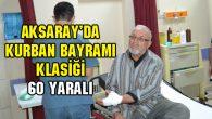 Aksaray'da kurban bayramı klasiği: 60 yaralı
