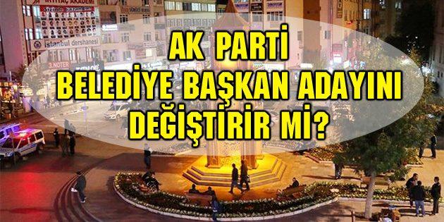 Ak Parti Belediye Başkan Adayını Değiştirir Mi?
