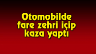 Aksaray'da intihar girişimi! Fare zehri içip direksiyona geçti