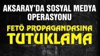 Sosyal medyadan FETÖ propagandasına tutuklama