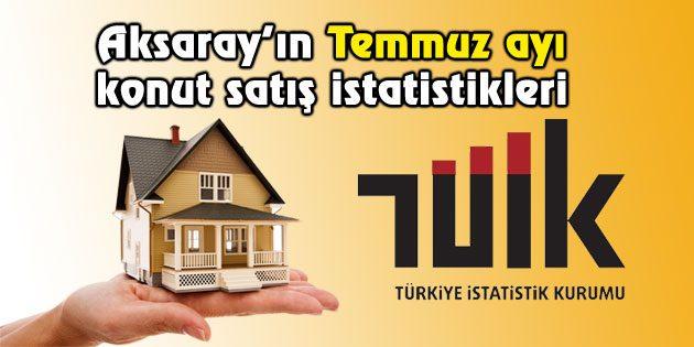 Aksaray'da Temmuz ayında kaç konut satıldı?