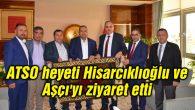 ATSO heyeti Hisarcıklıoğlu ve Aşçı'yı ziyaret etti