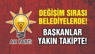 AK Parti'de belediye başkanları diken üstünde!