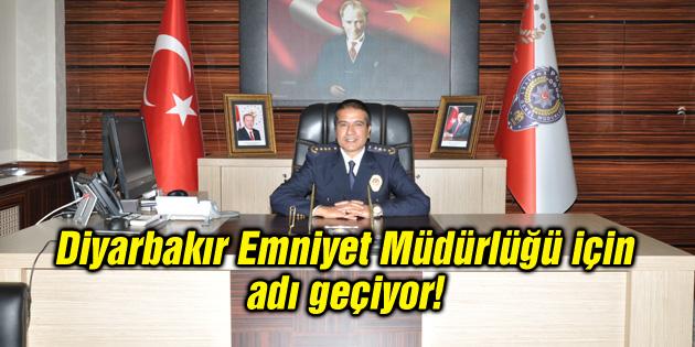 Diyarbakır Emniyet Müdürlüğü için adı geçiyor!