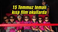 15 Temmuz temalı kısa film okullarda