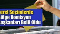 Yerel seçimlerde Bölge Komisyon Başkanları belli oldu