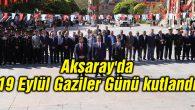Aksaray'da 19 Eylül Gaziler Günü kutlandı