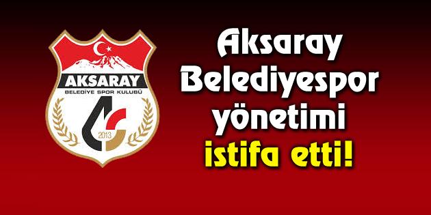Aksaray Belediyespor yönetimi istifa etti!