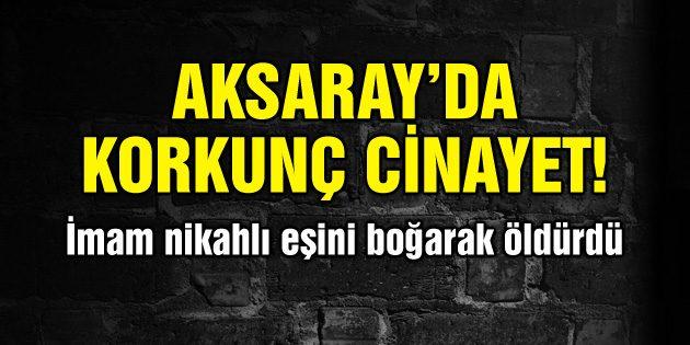 Aksaray'da kadın cinayeti: Eşini boğarak öldürdü!