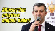Altınsoy'dan çiftçilere müjdeli haber!