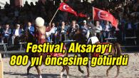 Festival, Aksaray'ı 800 yıl öncesine götürdü
