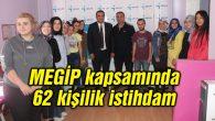 MEGİP kapsamında 62 kişilik istihdam