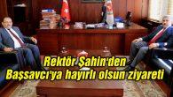 Rektör Şahin'den Başsavcı'ya hayırlı olsun ziyareti