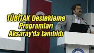 TÜBİTAK Destekleme Programları Aksaray'da tanıtıldı