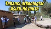 Yabancı arkeologlar Aşıklı Höyük'te