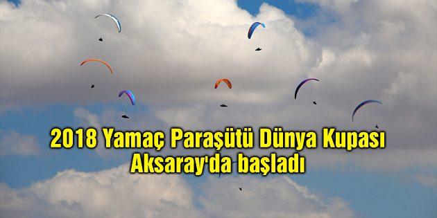 2018 Yamaç Paraşütü Dünya Kupası Aksaray'da başladı