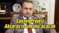 Göktaş: Sanayi Projesi Aksaray'ın ufkunu açacak