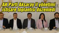 AK Parti Aksaray il yönetimi istişare toplantısı düzenledi