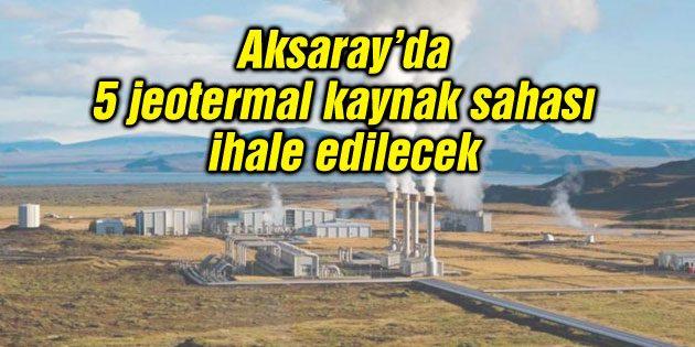 Aksaray'da 5 jeotermal kaynak sahası ihale edilecek