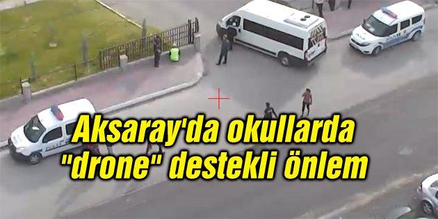 """Aksaray'da okullarda """"drone"""" destekli önlem"""