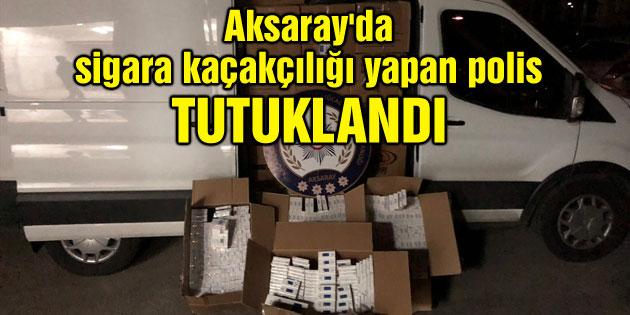 Aksaray'da sigara kaçakçılığı yapan polis tutuklandı!