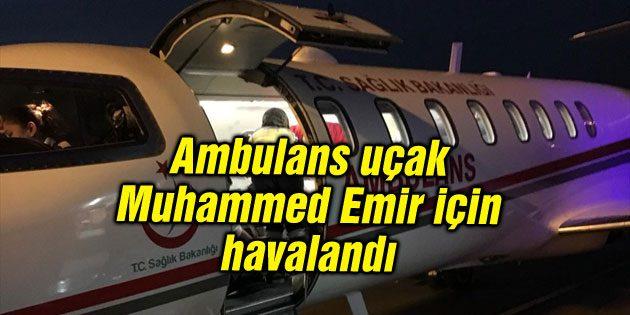 Ambulans uçak Muhammed Emir için havalandı