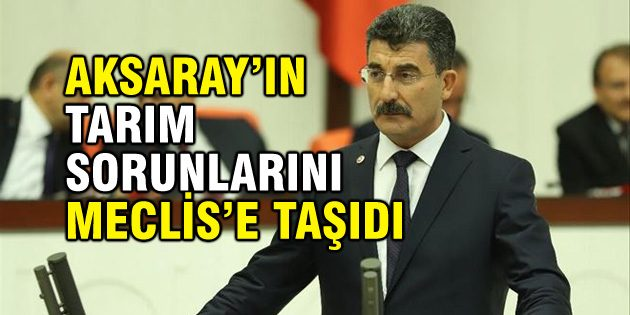 Milletvekili Erel, Aksaray'ın tarım sorunlarını Meclis'e taşıdı