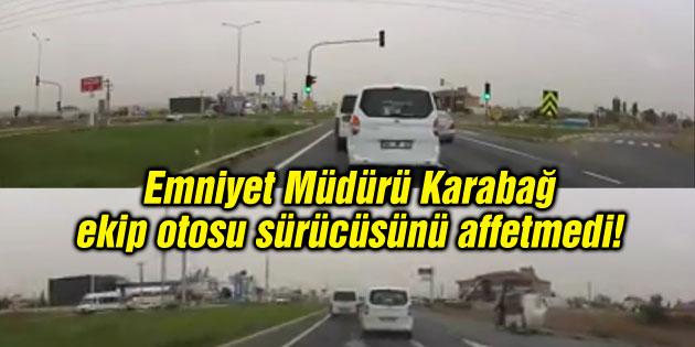 Emniyet Müdürü Karabağ, ekip otosu sürücüsünü affetmedi!