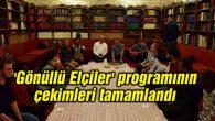 'Gönüllü Elçiler' programının çekimleri tamamlandı